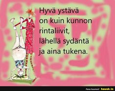 Hyvä ystävä on kuin... - HAUSK.in 365 Quotes, Funny Texts, Bff, Friendship, Cards, Youtube, Funny Text Messages, Maps, Playing Cards