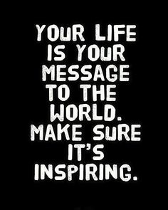 """Your life is your message to the world. make sure it's inspiring."" #quotes #life #inspire"