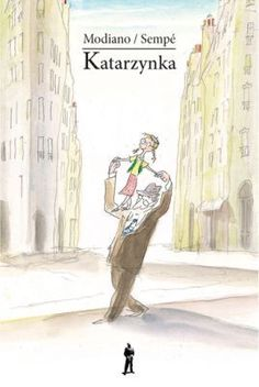 Katarzynka tekst: Modiano Patrick, ilustracje: Jeana-Jacques'a Sempé Books For Boys, Childrens Books, Patrick Modiano, Baseball Cards, Sports, Kids, Historia, Children's Books, Hs Sports
