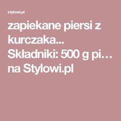 zapiekane piersi z kurczaka... Składniki: 500 g pi… na Stylowi.pl Chicken, Dinner, Dining, Food Dinners, Buffalo Chicken, Rooster