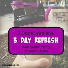I Survived the 3 Day Refresh (and Hated Every Minute of It). | Mommy Runs It