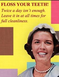 Floss your teeth! Twice a day isn't enough! Leave it in at all times for full cleanliness!  #Dentist #Dental Jokes #Hygienist #Dentaltown #Quotes