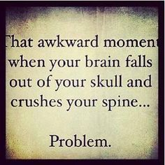 ...and you wanna scream, but no one would understand why. :-) Yep. It happens.