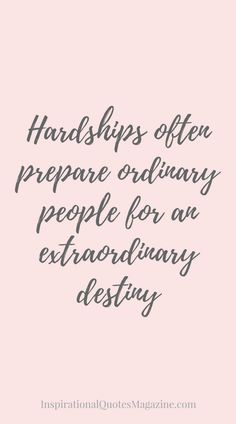 Quotes About Hardships In Life Magnificent Hardships Often Prepare Ordinary People For An Extraordinary