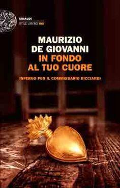 Maurizio de Giovanni, In fondo al tuo cuore. Inferno per il commissario Ricciardi, Stile Libero Big - DISPONIBILE ANCHE IN EBOOK