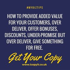 Business is all about adding value to your customers, so that they would really want to buy from you. Learn more tricks in providing added value and other great business tactics when you visit http://icopyit.co.uk today!  Also visit our website, http://mybiztips.co.uk for more online business ideas and tips!  #OnlineBusinessUK #HomeBusinessUK #business #ideas #tips #MyBizTips