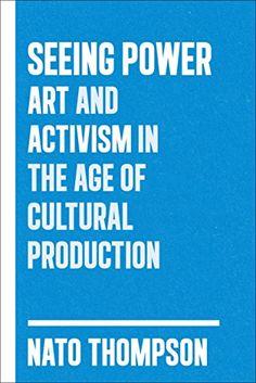 Seeing Power: Art and Activism in the Twenty-first Centur...