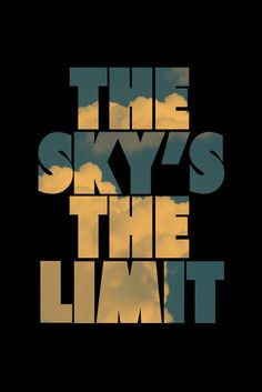 don't question your dreams...the sky is the limit