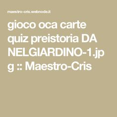 gioco oca carte quiz preistoria DA NELGIARDINO-1.jpg :: Maestro-Cris