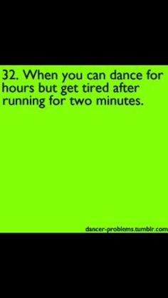 """""""I swear I have good endurance...."""" I always try to say to my non-dancer friends"""