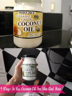I just bought my Trader Joes Organic Coconut Oil....   9 things Coconut oil does for skin and hair...