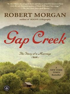 In Gap Creek, Robert Morgan describes a young couple's hardships living in the Appalachian mountains of the Carolinas after the Civil War, the hard work they did day after day just to put meals on the table. It's a timeless story of their struggles with nature, with work, with the changing century, and with the disappointments and triumphs of their marriage.