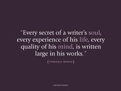 Every secret of a writer's soul, every experience of his life, every quality of his mind, is written large in his words.