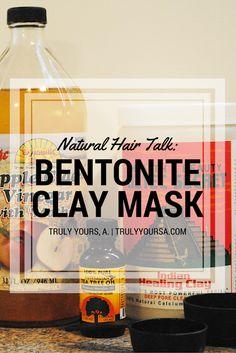 Truly Yours, A.: Natural Hair Talk - Bentonite Clay Hair Mask
