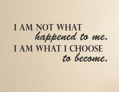 Here is a wonderful inspirational quote... I am not what happened to me. I am what I choose to become. This is a great way to keep you positive!  Dimensions: T