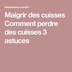 Maigrir des cuisses  Comment perdre des cuisses 3 astuces Sports Nutrition, Nutrition Tips, Sport Diet, Cellulite, Squats, Pilates, Health Fitness, Weight Loss, Exercise