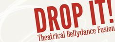 Drop It!  Facebook Page Theatrical Bellydance Fusion