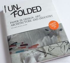 UNFOLDED - PAPER IN DESIGN, ART, ARCHITECTURE AND INDUSTRY