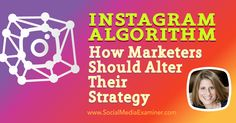 Instagram Algorithm: How Marketers Should Alter Their Strategy : Social Media Examiner