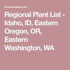 Regional Plant List - Idaho, ID, Eastern Oregon, OR, Eastern Washington, WA