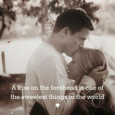 A kiss on the forehead is one of the sweetest things in the world..