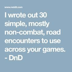 I wrote out 30 simple, mostly non-combat, road encounters to use across your games. - DnD