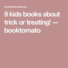 9 kids books about trick or treating! — booktomato