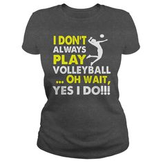 I DON'T ALWAYS PLAY VOLLEYBALL... OH WAIT YES I DO!, Just get yours HERE ==> https://www.sunfrog.com/Sports/I-DONT-ALWAYS-PLAY-VOLLEYBALL-OH-WAIT-YES-I-DO-Dark-Grey-Ladies.html?id=41088 #christmasgifts #xmasgifts #volleyball #volleyballlovers