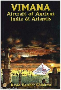 Vimana Aircraft of Ancient India and Atlantis by David Hatcher Childress as part of The Lost Science Series
