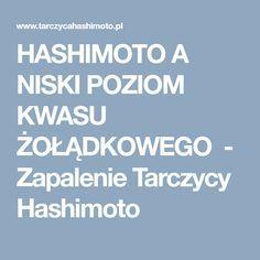 HASHIMOTO A NISKI POZIOM KWASU ŻOŁĄDKOWEGO - Zapalenie Tarczycy Hashimoto