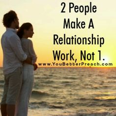 2 people make a relationship work, not 1   +++For more quotes + advice on     #relationship and #love, visit     http://www.thatdiary.com/