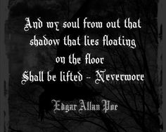 And my soul from out that shadow that lies floating on the floor Shall be lifted ~ Nevermore Edgar Allan Poe Gothic Quotes, Dark Quotes, Edgar Allen Poe Quotes, Edgar Allan Poe, Poem Quotes, Quotable Quotes, Evil Quotes, Profound Quotes, Word Porn