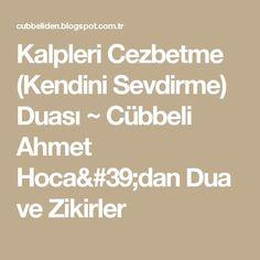 Kalpleri Cezbetme (Kendini Sevdirme) Duası ~ Cübbeli Ahmet Hoca'dan Dua ve Zikirler