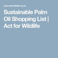 See how you can make a difference to the palm oil supply chain by chosing to buy products that use sustainable palm oil! Palm Oil, Supply Chain, What You Can Do, Conservation, Sustainability, Acting, Wildlife, Challenges, Shopping