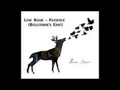 low Roar - Patience ( Bullitisme's edit )