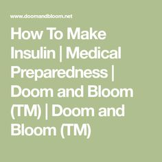 How To Make Insulin | Medical Preparedness | Doom and Bloom (TM) | Doom and Bloom (TM)