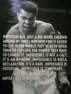 Impossible is Not a Fact. Its an Opinion.  It's a Dare. Impossible is Potential.  Impossible is Temporary.