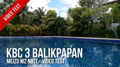 [Video Test] : KBC 3 Balikpapan - Meizu M2 Note