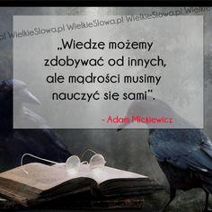 Wiedzę możemy zdobywać od innych... #Mickiewicz-Adam, #Mądrość-i-wiedza… Motto, True Stories, Inspirational Quotes, Wisdom, Thoughts, Humor, Motivation, Learning, Depression