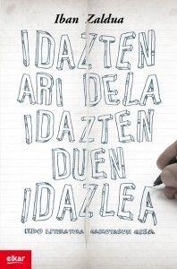 'Idazten ari dela idazten duen idazlea'. Iban Zaldua
