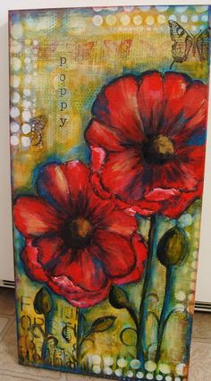 My Art Journal: A New Poppy Painting--From Start to Finish  steps: cover canvas with book pages > lay down color (stick to one color and work with dif hues) with brush or brayer or texture tool > add layers or textures with found objects and/or stencils with complementary colors > paint focal point