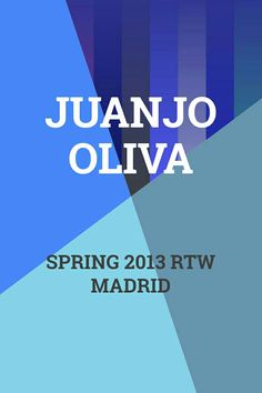 Juanjo Oliva Spring 2013 RTW Madrid