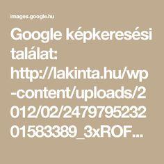 Google képkeresési találat: http://lakinta.hu/wp-content/uploads/2012/02/247979523201583389_3xROFDUZ_f.jpg