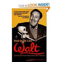 Amazon.com: How to Be Like Walt: Capturing the Disney Magic Every Day of Your Life (9780757302312): Pat Williams, Jim Denney, Art Linkletter: Books