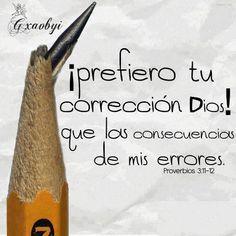 Prefiero la correcion de Dios. proverbios 3:11-12