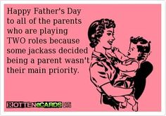 My daughter is both mom and dad and doing an amazing job raising her son.  Happy Fathers day to my daughter.