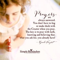 """""""Prayers are always answered. You don't have to beg or make deals with the Creator when you pray. The key is to pray with faith, knowing and believing that, what you ask for, you already have!""""  — Iyanla Vanzant"""