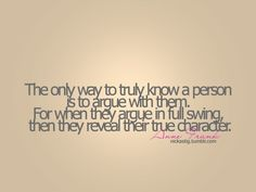 Quote with picture about The only way to truly know a person is to argue with them on SayingImages.com