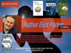 The Books of Author Eliot Parker – Fragile, Making Arrangements, The Prospect, Breakdown at Clear River. #BookBoost,#ASMSG, #Mystery, #Drama
