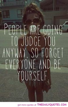 You can't stop people judging you. What you can do is learn to love them for doing so.